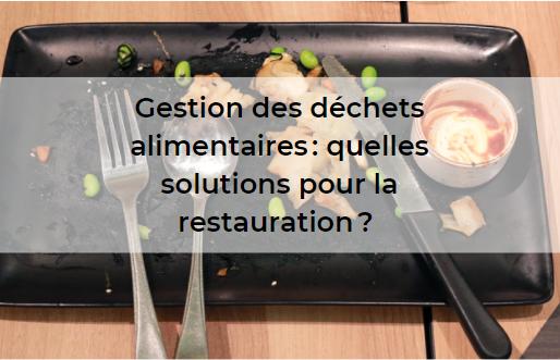Gestion des déchets alimentaires: quelles solutions pour la restauration?