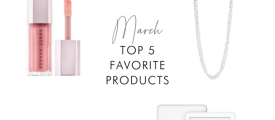 March Top 5 Favorite Products