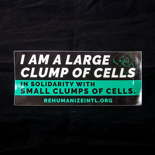 I Am A Large Clump of Cells in  Solidarity With Small Clumps of Cells Sticker