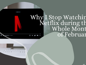 Why I Stop Watching Netflix During the Whole Month of February