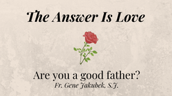 Are You A Good Father? The Answer Is Love