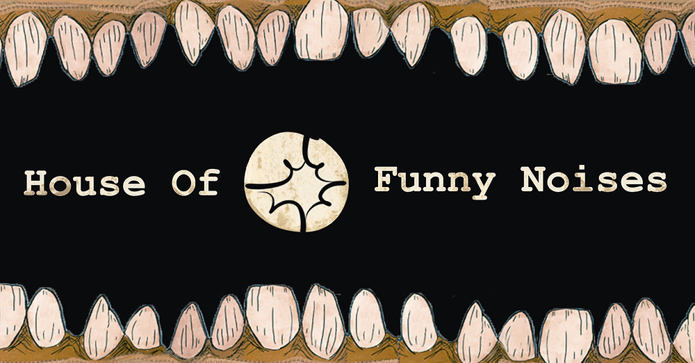 The 'House of Funny Noises' logo banner. Cut-out teeth frame the top and bottom of the banner. In the middle, within the dark mouth, 'House of Funny Noises' is written.