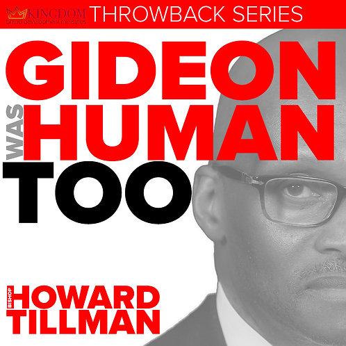 Gideon Was Human Too