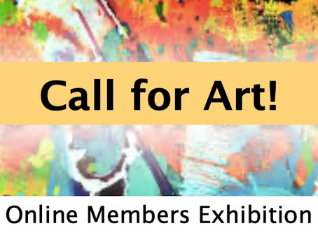 Online Members Exhibition coming soon! Submissions Deadline: Saturday, AUGUST 22nd