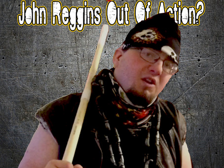 John Reggins Out Of Action!