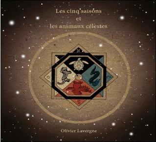 """""""LES CINQ SAISONS ET LES ANIMAUX CELESTES"""" par Olivier Lavergne"""
