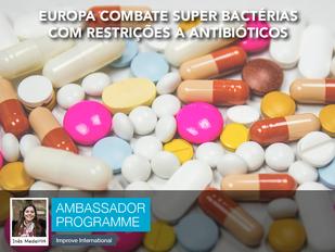 Europa combate super bactérias com restrições a antibióticos