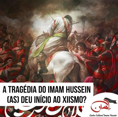 A tragédia do Imam Hussein deu início  ao Xiismo ?