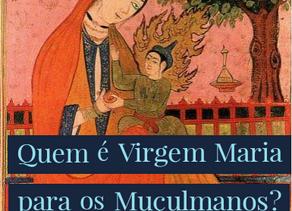 Quem é Virgem Maria para os Muçulmanos?