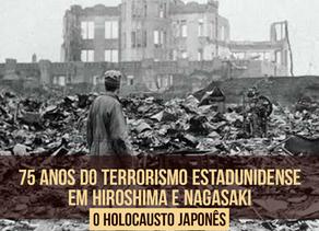 75 anos do Terrorismo Estadunidense em Hiroshima e Nagasaki - O Holocausto Japonês