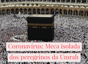 Coronavírus: Meca isolada dos peregrinos da Umrah