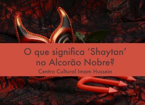 Oque significa 'Shaytan' no Alcorão Nobre?