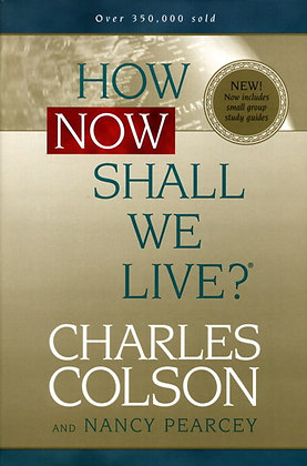 How Now Shall We Live ? by Charles Colson