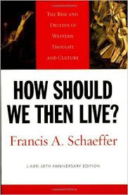 How Should We Then Live by Francis A. Schaeffer