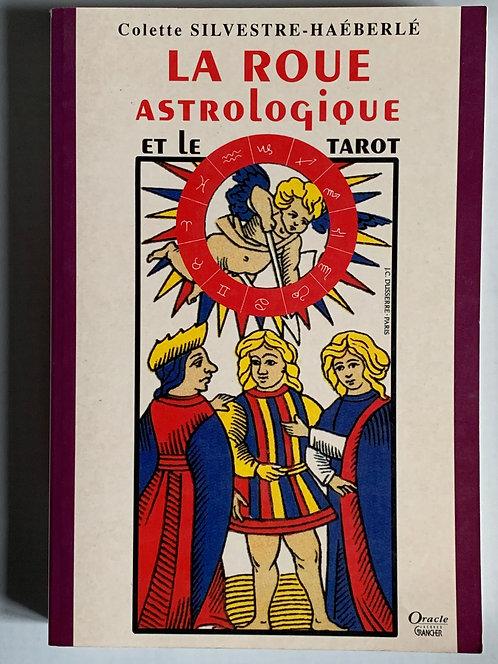 La roue astrologique et le tarot.Colette Silvestre-Haéberlé
