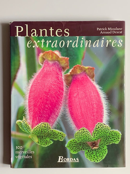 Plantes extraordinaires.P.Mioulane-A. Descat