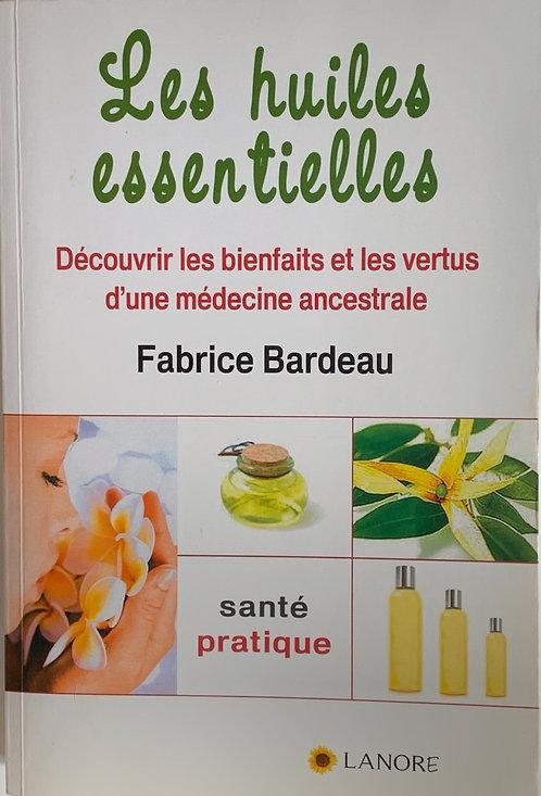 Les huiles essentielles ,Fabrice Bardeau