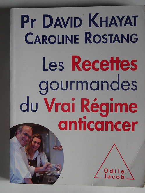 Les recettes gourmandes du vrai régime anti-cancer.D.Khayat+C.Rostang