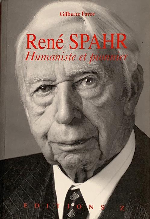 René Spahr -Humaniste et pionnier.Gilberte Favre