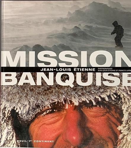 Mission banquise. Jean-Louis Etienne
