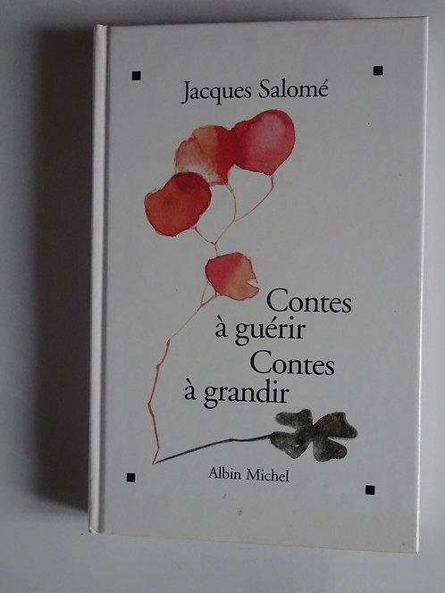 Contes à guérir, contes à grandir. Jacques Salomé