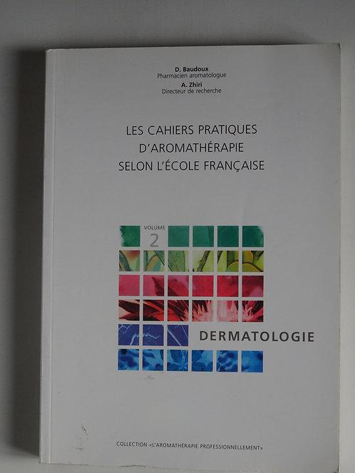 Les cahiers pratiques d'aromathérapie selon l'école française.D.Baudoux&A.Zhiri