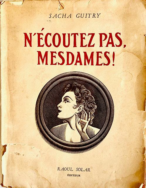 N'écoutez pas mesdames.Sacha Guitry