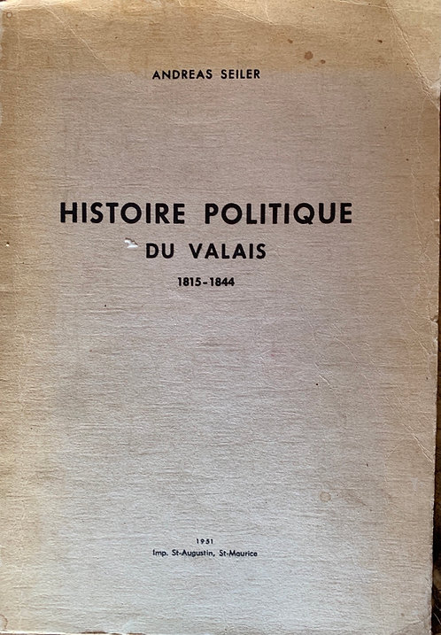 Histoire politique du Valais  1815-1844   Andreas Seiler