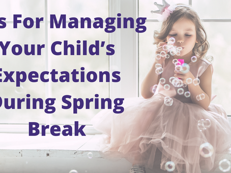 Tips For Managing Your Child's Expectations During Spring Break
