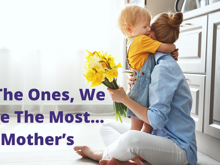 To The Ones, We Love The Most… Mother's
