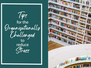 Tips for the Organizationally Challenged to Reduce Stress