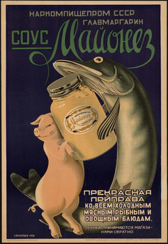 """""""Mayonnaise sauce. Excellent condiment for all cold meat, fish and vegetable dishes."""" Soviet poster, 1938"""