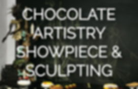 CHOCOLATE ARTISTRY SHOWPIECE & SCULPTING