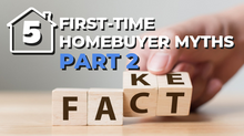 5 First-Time Homebuyer Myths - Part 2