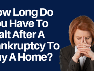 How Long Is the Waiting Period After Bankruptcy or Foreclosure?