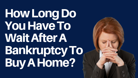 How Long Is the Waiting Period After Bankruptcy or Foreclosure