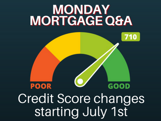 New Credit Changes Coming July 1st | Monday Mortgage Q&A