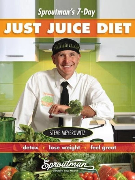 Sproutman's 7-Day Just Juice Diet by Steve Meyerowitz