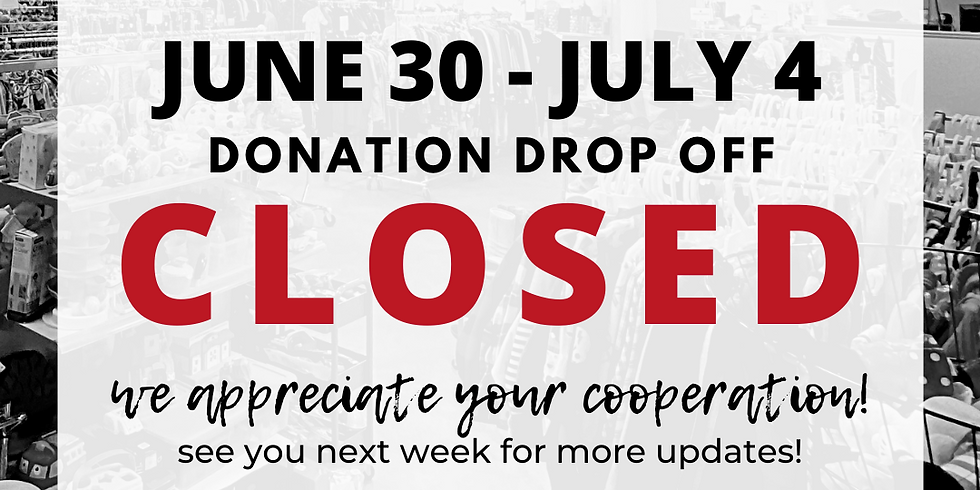 june 30 - july 4 | donation drop off hours