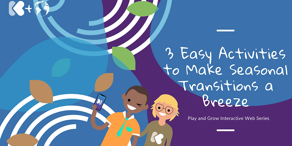 3 Easy Activities to Make Seasonal Transitions a Breeze: Play and Grow Interactive Webinar Series (1)