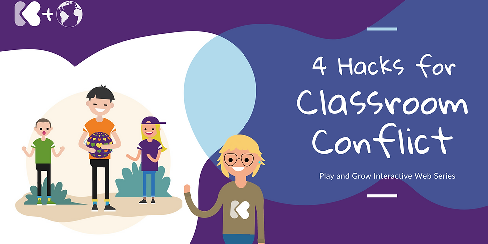 4 Hacks for Classroom Conflict: Play and Grow Interactive Webinar Series