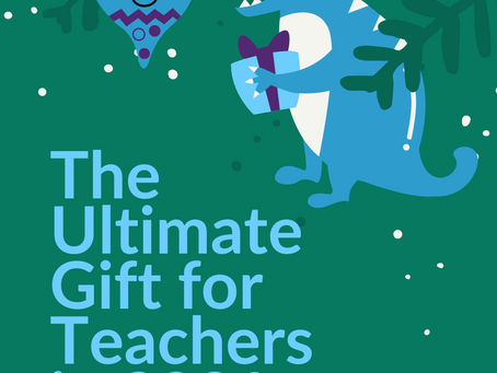 The Ultimate Gift For Teachers in 2021 that they won't ask for.