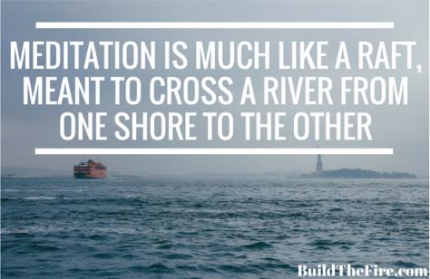 Meditation is like a raft