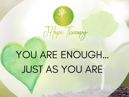 YOU ARE ENOUGH… JUST AS YOU ARE