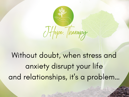 Without doubt, when stress and anxiety disrupt your life and relationships, it's a problem…