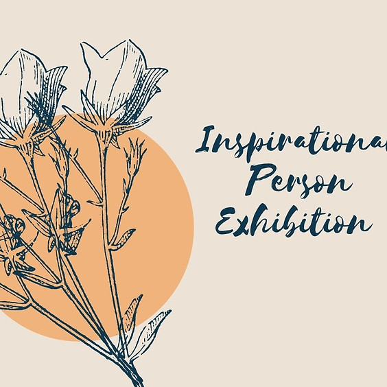 Inspirational Person Exhibition  - ONLINE FRIDAY 20TH MARCH 2020