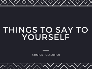 THINGS TO SAY TO YOURSELF