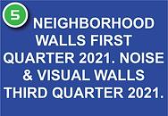 5. NEIGHBORHOOD WALLS FIRST QUARTER 2021. NOISE & VISUAL WALLS THIRD QUARTER 2021.
