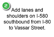 Add lanes and shoulders on I-580 southbound from I-80 to Vassar Street.