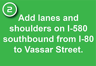 2. Add lanes and shoulders on I-580 southbound from I-80 to Vassar Street.